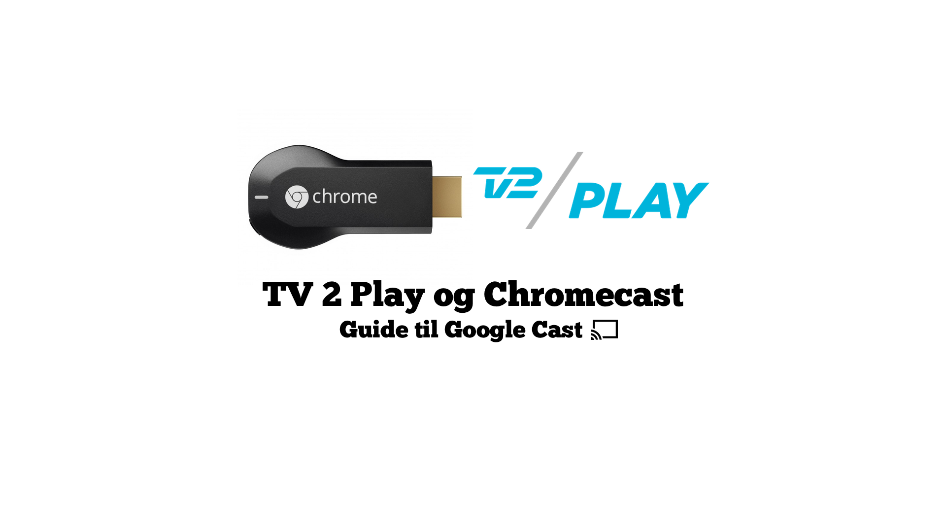 TV 2 Play med Google Cast og Chromecast